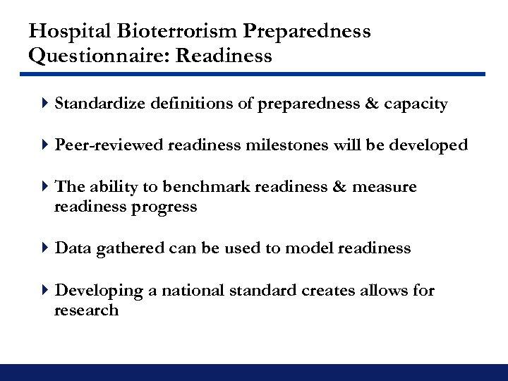 Hospital Bioterrorism Preparedness Questionnaire: Readiness 4 Standardize definitions of preparedness & capacity 4 Peer-reviewed