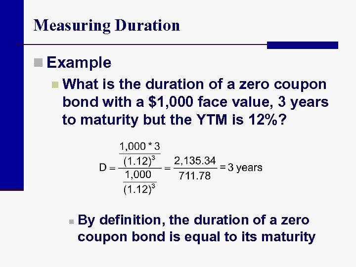 Measuring Duration n Example n What is the duration of a zero coupon bond