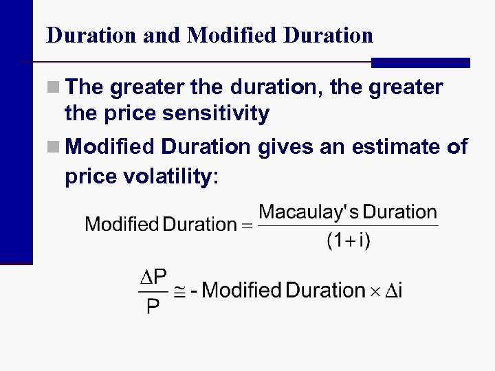Duration and Modified Duration n The greater the duration, the greater the price sensitivity