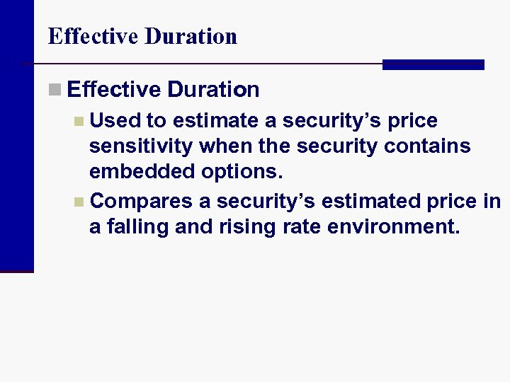 Effective Duration n Used to estimate a security's price sensitivity when the security contains