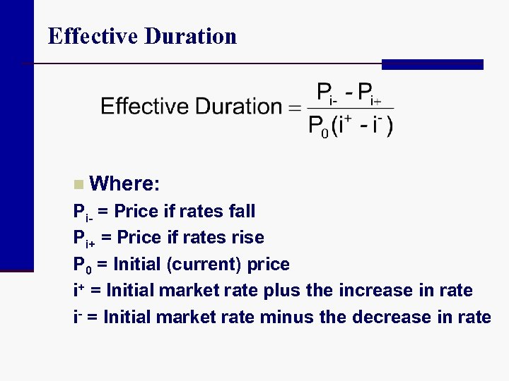 Effective Duration n Where: Pi- = Price if rates fall Pi+ = Price if