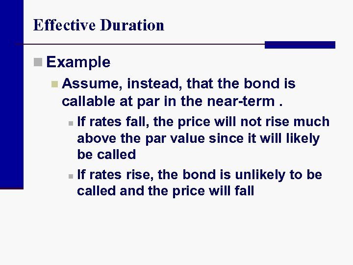 Effective Duration n Example n Assume, instead, that the bond is callable at par