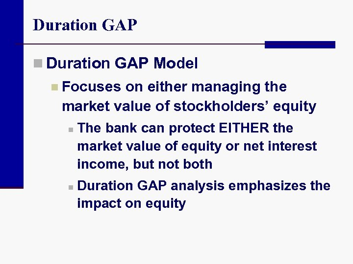 Duration GAP n Duration GAP Model n Focuses on either managing the market value