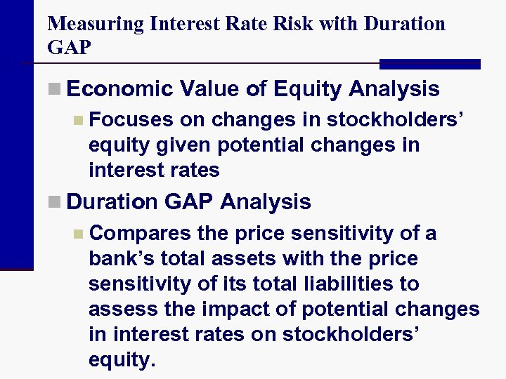 Measuring Interest Rate Risk with Duration GAP n Economic Value of Equity Analysis n