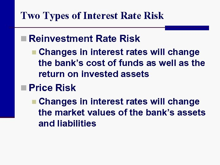 Two Types of Interest Rate Risk n Reinvestment Rate Risk n Changes in interest