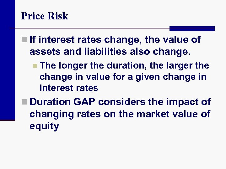 Price Risk n If interest rates change, the value of assets and liabilities also