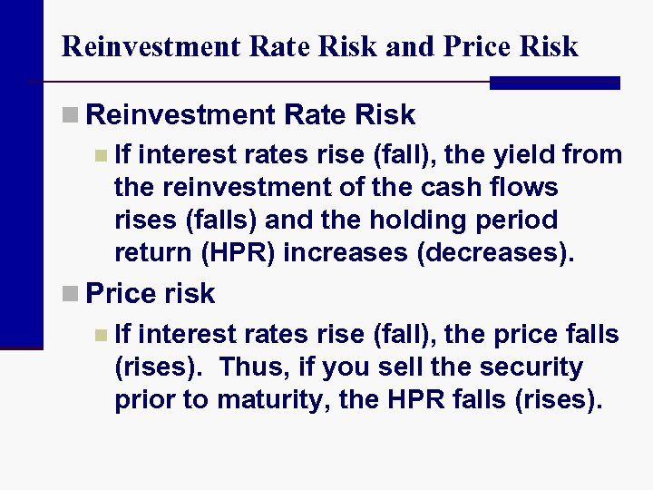Reinvestment Rate Risk and Price Risk n Reinvestment Rate Risk n If interest rates
