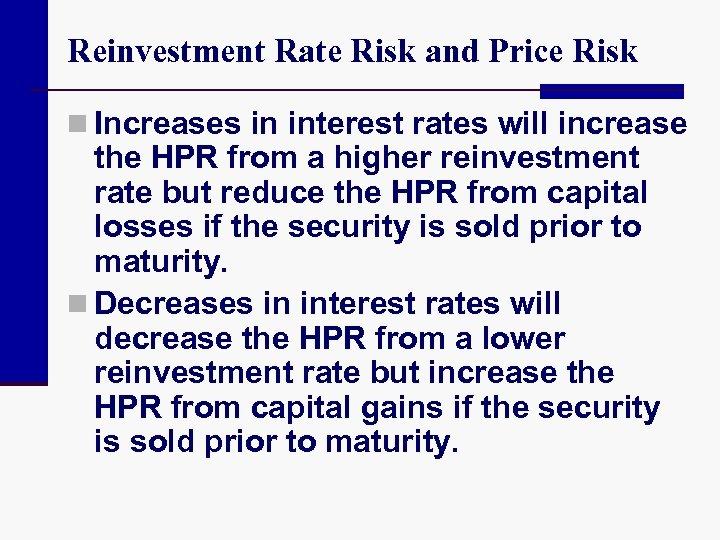 Reinvestment Rate Risk and Price Risk n Increases in interest rates will increase the
