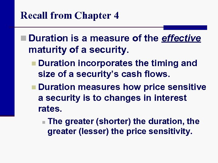 Recall from Chapter 4 n Duration is a measure of the effective maturity of