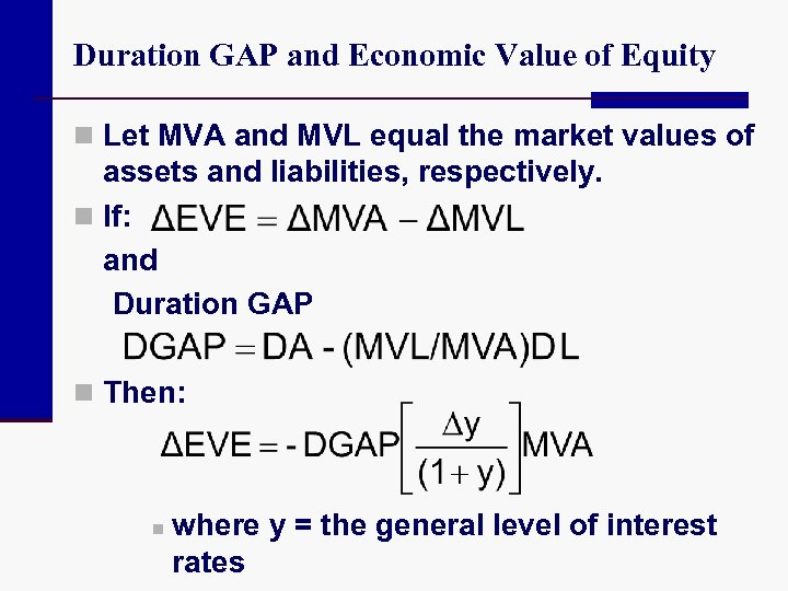 Duration GAP and Economic Value of Equity n Let MVA and MVL equal the