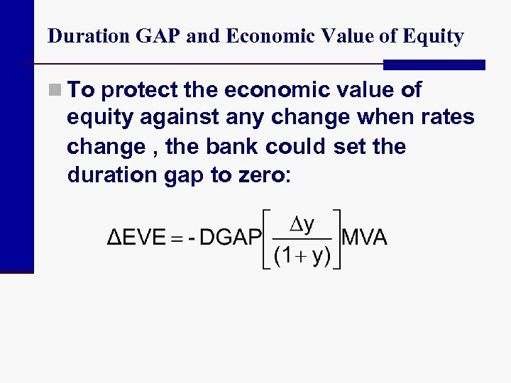 Duration GAP and Economic Value of Equity n To protect the economic value of