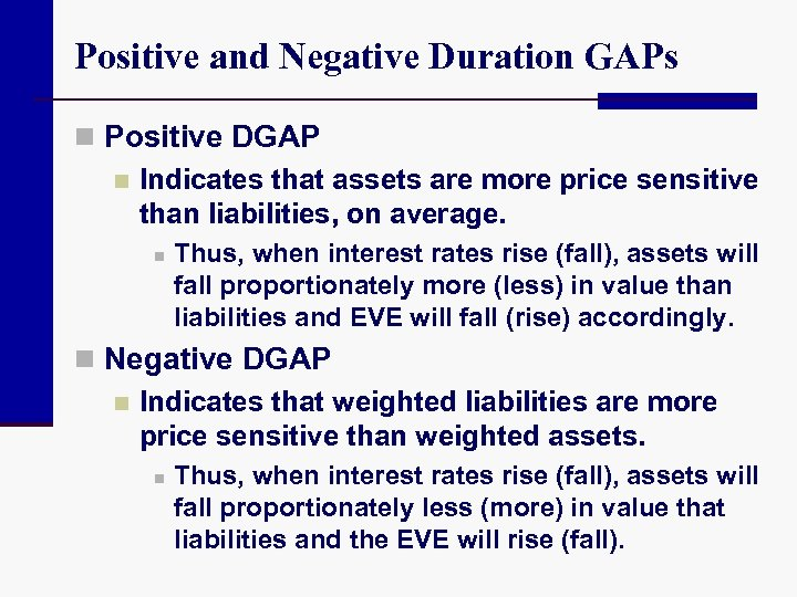 Positive and Negative Duration GAPs n Positive DGAP n Indicates that assets are more