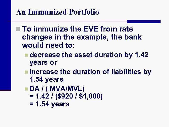 An Immunized Portfolio n To immunize the EVE from rate changes in the example,