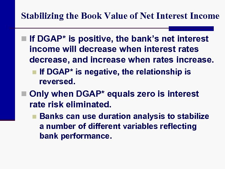 Stabilizing the Book Value of Net Interest Income n If DGAP* is positive, the