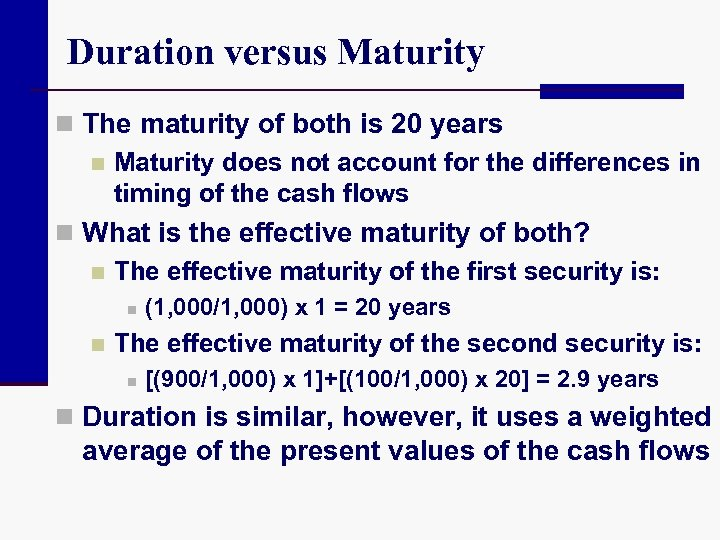 Duration versus Maturity n The maturity of both is 20 years n Maturity does