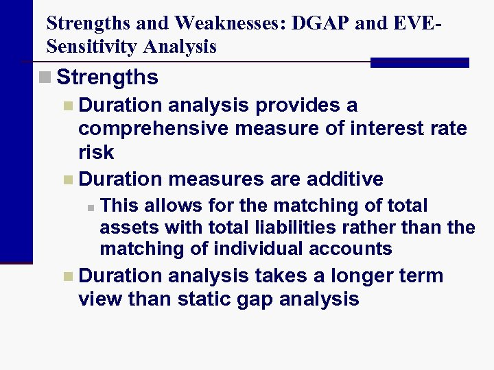 Strengths and Weaknesses: DGAP and EVESensitivity Analysis n Strengths n Duration analysis provides a