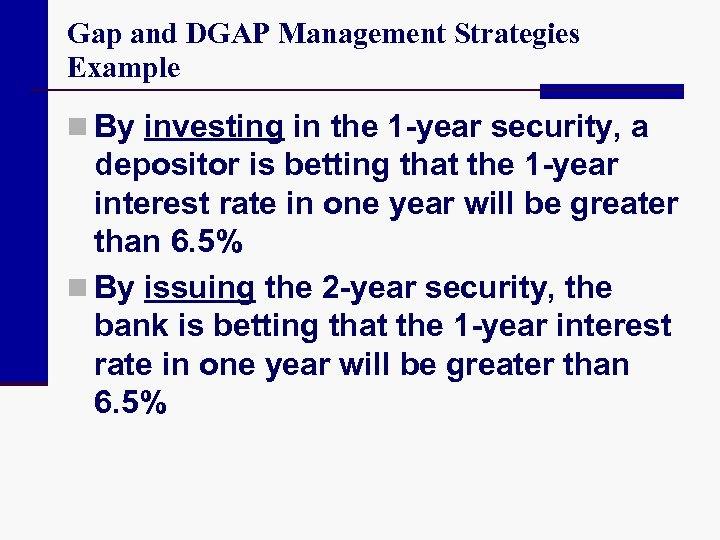 Gap and DGAP Management Strategies Example n By investing in the 1 -year security,