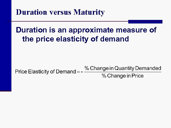 Duration versus Maturity Duration is an approximate measure of the price elasticity of demand