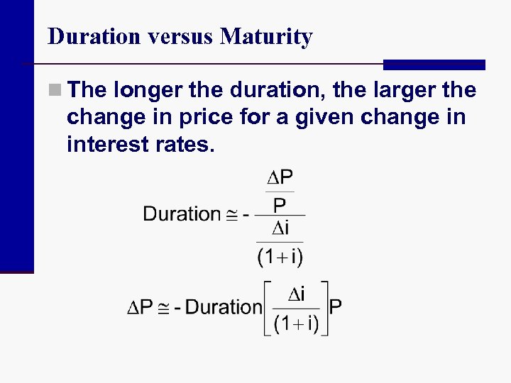 Duration versus Maturity n The longer the duration, the larger the change in price