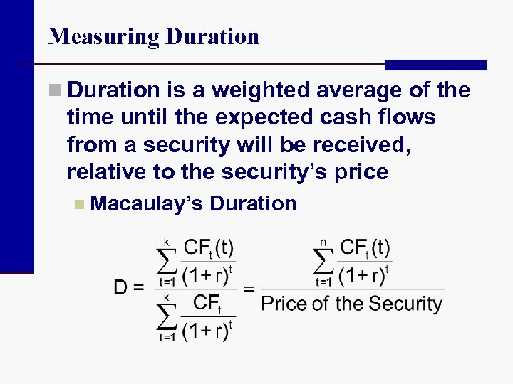Measuring Duration n Duration is a weighted average of the time until the expected