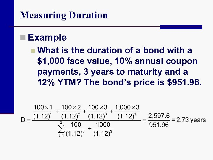 Measuring Duration n Example n What is the duration of a bond with a