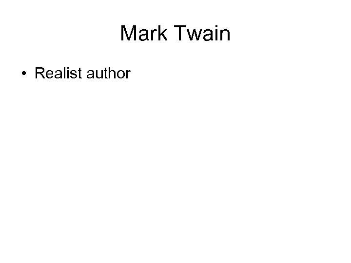 Mark Twain • Realist author