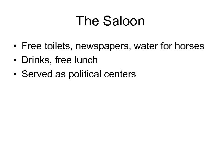 The Saloon • Free toilets, newspapers, water for horses • Drinks, free lunch •