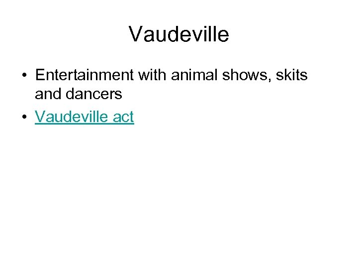 Vaudeville • Entertainment with animal shows, skits and dancers • Vaudeville act