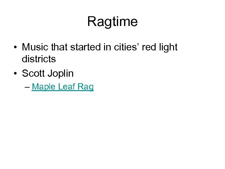 Ragtime • Music that started in cities' red light districts • Scott Joplin –