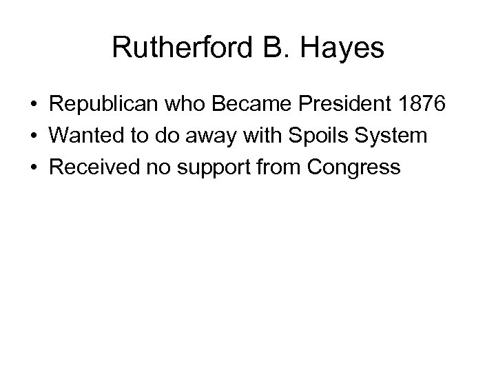 Rutherford B. Hayes • Republican who Became President 1876 • Wanted to do away