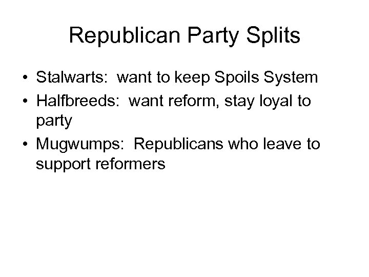 Republican Party Splits • Stalwarts: want to keep Spoils System • Halfbreeds: want reform,