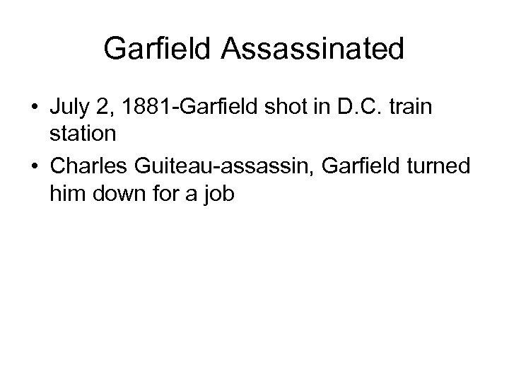 Garfield Assassinated • July 2, 1881 -Garfield shot in D. C. train station •