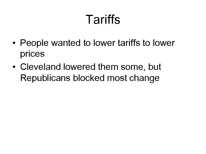 Tariffs • People wanted to lower tariffs to lower prices • Cleveland lowered them