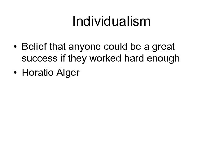 Individualism • Belief that anyone could be a great success if they worked hard