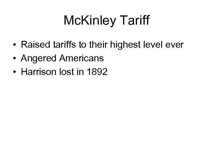 Mc. Kinley Tariff • Raised tariffs to their highest level ever • Angered Americans