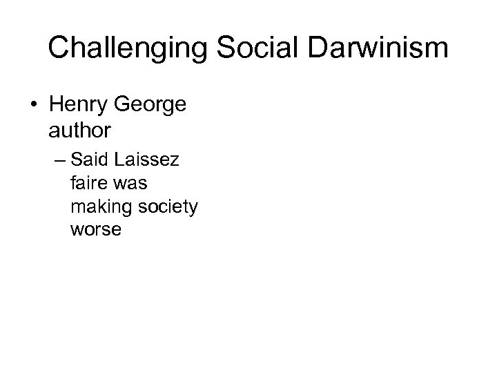 Challenging Social Darwinism • Henry George author – Said Laissez faire was making society