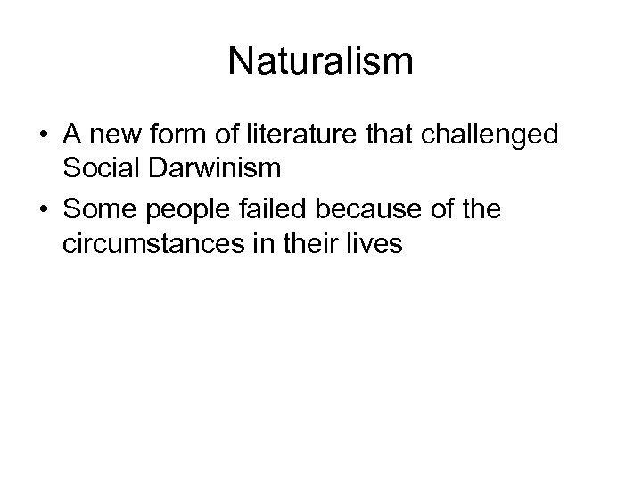 Naturalism • A new form of literature that challenged Social Darwinism • Some people