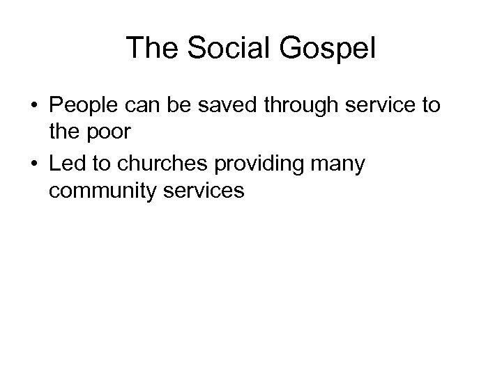 The Social Gospel • People can be saved through service to the poor •