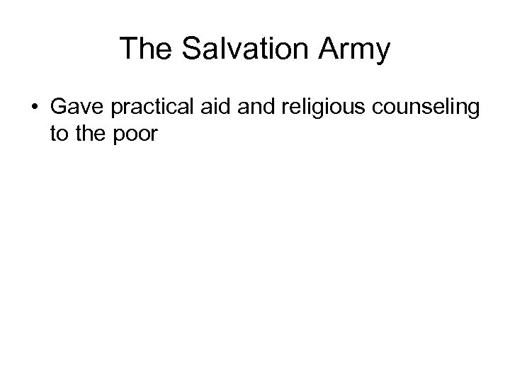 The Salvation Army • Gave practical aid and religious counseling to the poor
