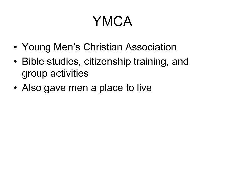 YMCA • Young Men's Christian Association • Bible studies, citizenship training, and group activities
