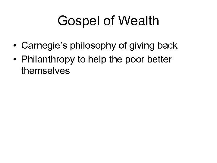 Gospel of Wealth • Carnegie's philosophy of giving back • Philanthropy to help the