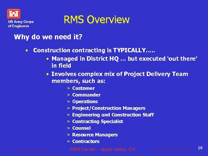 US Army Corps of Engineers RMS Overview Why do we need it? • Construction