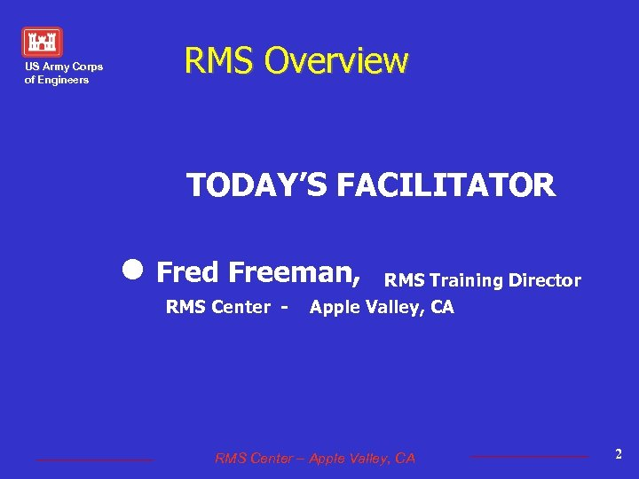 US Army Corps of Engineers RMS Overview TODAY'S FACILITATOR l Fred Freeman, RMS Center