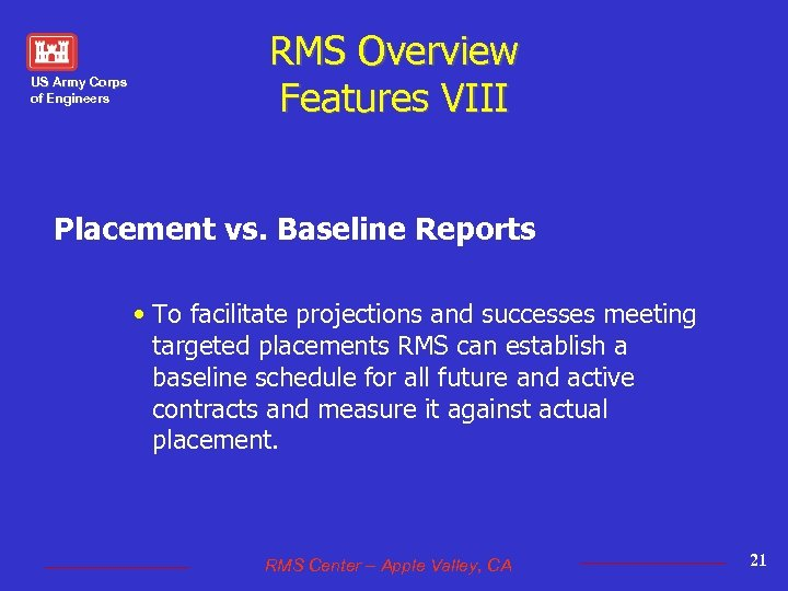 US Army Corps of Engineers RMS Overview Features VIII Placement vs. Baseline Reports •