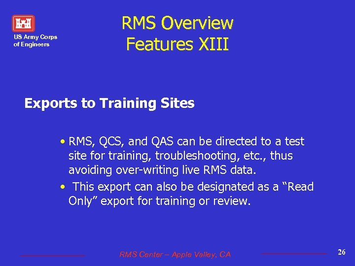 US Army Corps of Engineers RMS Overview Features XIII Exports to Training Sites •