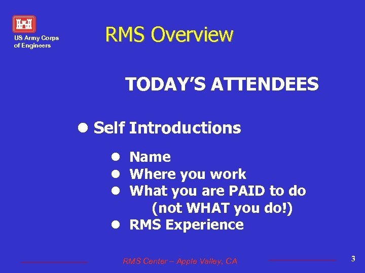US Army Corps of Engineers RMS Overview TODAY'S ATTENDEES l Self Introductions l Name
