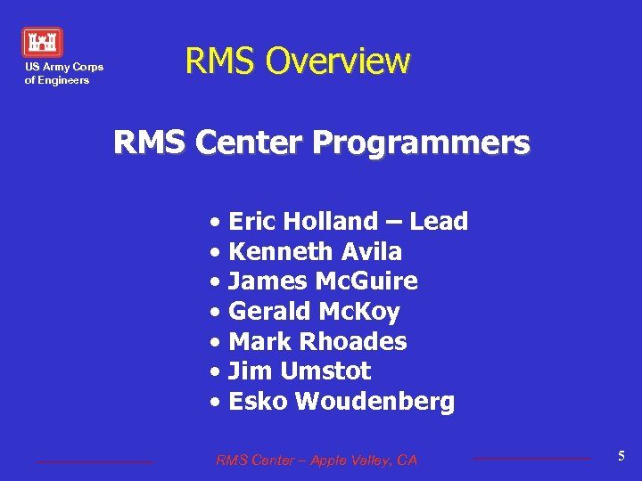 US Army Corps of Engineers RMS Overview RMS Center Programmers • Eric Holland –
