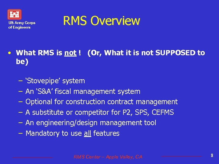 US Army Corps of Engineers RMS Overview • What RMS is not ! (Or,