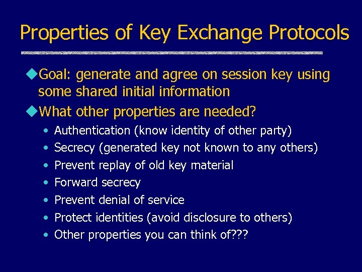 Properties of Key Exchange Protocols u. Goal: generate and agree on session key using