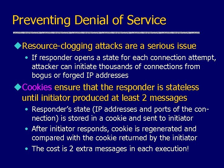 Preventing Denial of Service u. Resource-clogging attacks are a serious issue • If responder